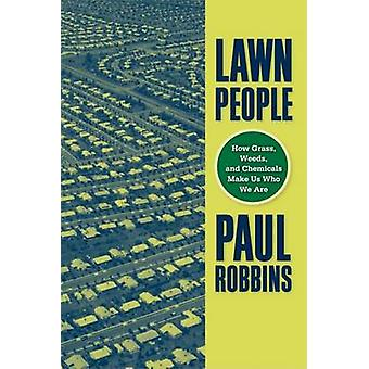 Lawn People - How Grasses - Weeds - and Chemicals Make Us Who We are b