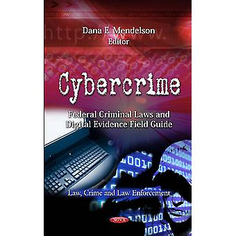 Cybercrime  Federal Criminal Laws amp Digital Evidence Field Guide by Edited by Dana E Mendelson