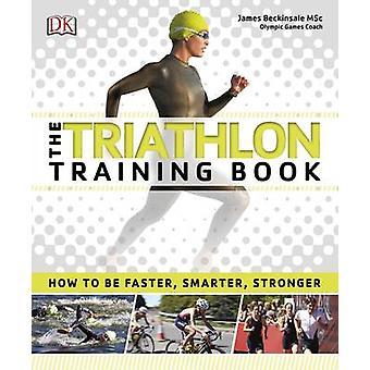 Das Triathlon-Training-Buch von DK - James Beckinsale - 9780241229774