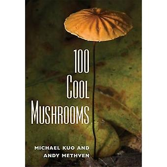 100 Cool Mushrooms by Michael Kuo - Andy Methven - 9780472034178 Book