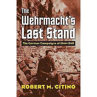 Nella Wehrmacht Last Stand - le campagne tedesche del 1944-1945 da Robe