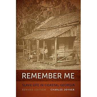 Remember Me - Slave Life in Coastal Georgia - REV. Ed. (2nd) by Charle