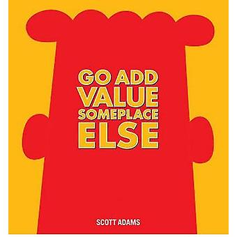 Go Add Value Someplace Else - A Dilbert Book by Scott Adams - 97814494