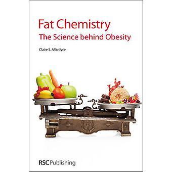 Fett-Chemie - die Wissenschaft hinter Übergewicht durch Claire S Allardyce - 978