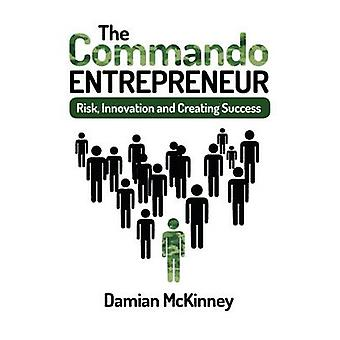 The Commando Entrepreneur - Risk - Innovation and Creating Success by