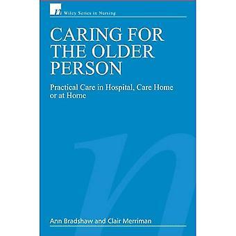 Prendre soin de la personne âgée: soins de pratique à l'hôpital, soins à domicile ou à la maison (Wiley Series en soins infirmiers)