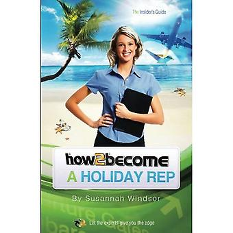 How To Become A Holiday Rep (The ULTIMATE Guide for becoming a Holiday Rep): 1 (How2Become)