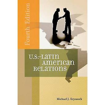 U.S.Latin amerikanske forbindelser av Kryzanek & Michael