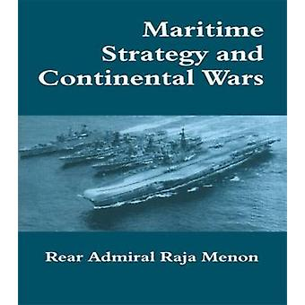 Maritime Strategy and Continental Wars by Menon & Raja