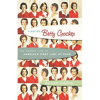 Finding Betty Crocker The Secret Life of Americas First Lady of Food by Marks & Susan