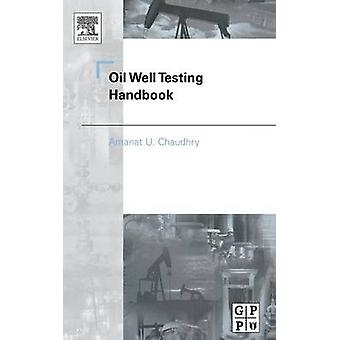 Oil Well Testing Handbook by Chaudhry & Amanat