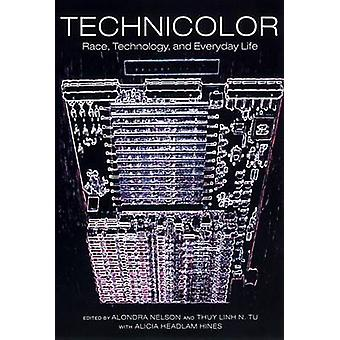TechniColor Race Technology and Everyday Life by Nelson & Alondra