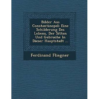 Bilder Aus Constantinopel Eine Schilderung Des Lebens Der Sitten Und Gebruche In Dieser Hauptstadt ... by Fliegner & Ferdinand