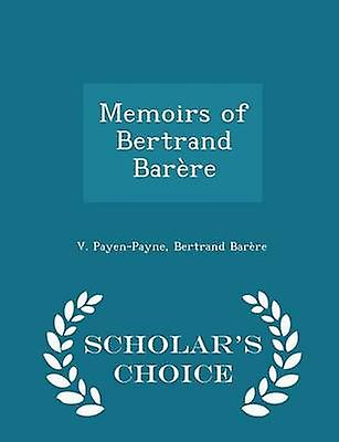 Memoirs of Bertrand Barre  Scholars Choice Edition by PayenPayne & V.