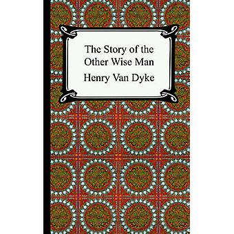 The Story of the Other Wise Man by Van Dyke & Henry