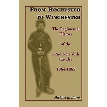 From Rochester to Winchester The Regimental History of the 22nd New York Cavalry 18641865 by Burns & Michael G.