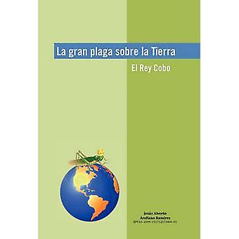 La Gran Plaga Sobre La Tierra door Ram Rez & Jess Alverto Arellano