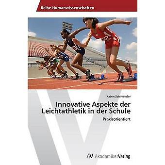 Innovatiivinen Aspekte der Leichtathletik in der Schule by Schirnhofer Katrin