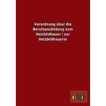 Verordnung ber die Berufsausbildung zum Holzbildhauer zur Holzbildhauerin por ohne Autor