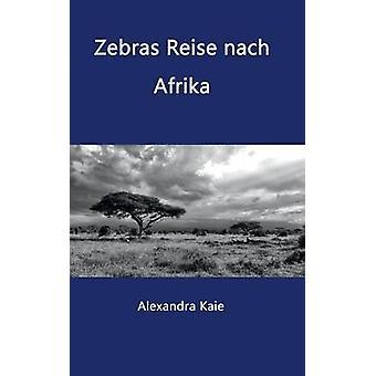 Zebras Reise nach Afrika by Kaie & Alexandra