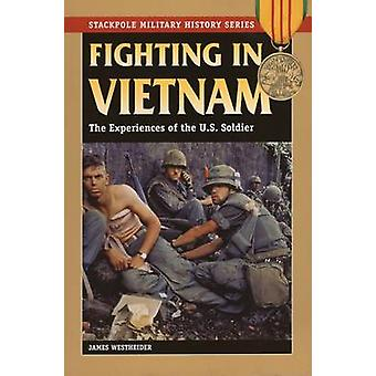 Fighting in Vietnam - The Experience of the US Soldier by James Edward