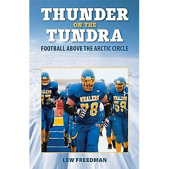 Thunder on the Tundra - Football Above the Arctic Circle by Lew Freedm