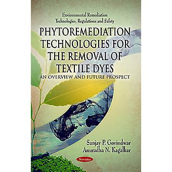 Phytoremediation Technologies for the Removal of Textile Dyes - An Ove