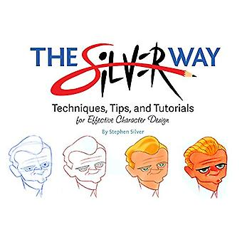 The Silver Way - Techniques - Tips - and Tutorials for Effective Chara