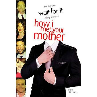 Wait for it - The Legendary Story of How I Met Your Mother - an Unoffi