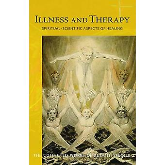 Illness and Therapy - Spiritual-Scientific Aspects of Healing (1st New