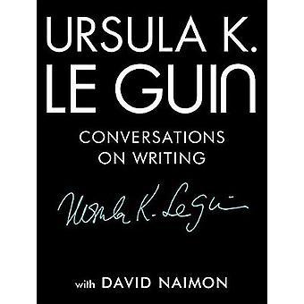 Ursula K. Le Guin - Conversations on Writing by Ursula K Le Guin - 978