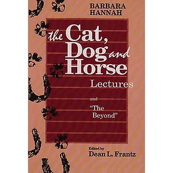 The Cat Dog and Horse Lectures and The Beyond Toward the Development of Human Conscious by Hannah & Barbara