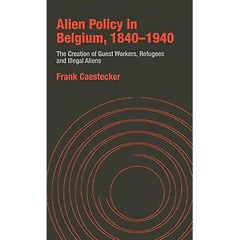 Utomjordisk politik i Belgien 18401940 skapandet av gästarbetare flyktingar och illegala invandrare av Caestecker & Frank