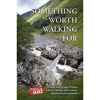 Something Worth Walking for by Wilmut & John