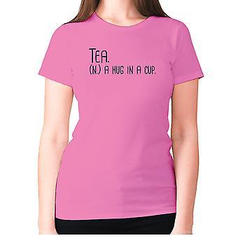 Womens funny t-shirt slogan tee ladies novelty humour - Tea. (n.) a hug in a cup