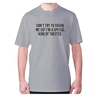 Mens lustige T-shirt Slogan t-Shirt Neuheit Humor urkomisch - Don't versuchen, mich herauszufinden, ich'm eine besondere Art von verdreht