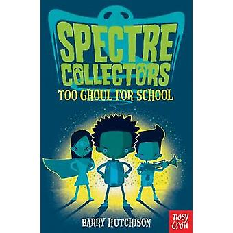 Spectre Collectors Too Ghoul For School by Barry Hutchinson