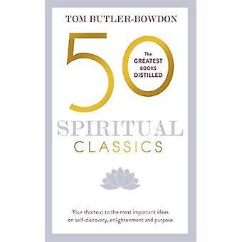 50 Spiritual Classics by Tom Butler Bowden