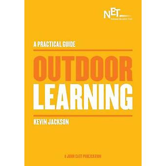 Outdoor Learning A Practical Guide by Jackson & Kevin