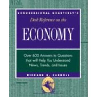 CQs Desk Reference on the Economy Over 600 Questions That Will Help You Understand News Trends and Issues by Carroll & Richard J.