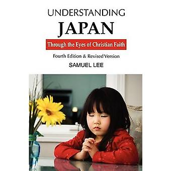 Understanding Japan Through the Eyes of Christian Faith Fourth Edition  Revised version by Lee & Samuel