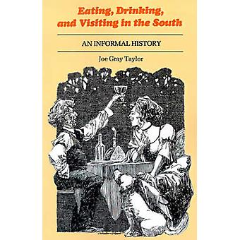 Eating Drinking and Visiting in the South An Informal History by Taylor & Joe Gray