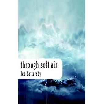 Through Soft Air by Battersby & Lee