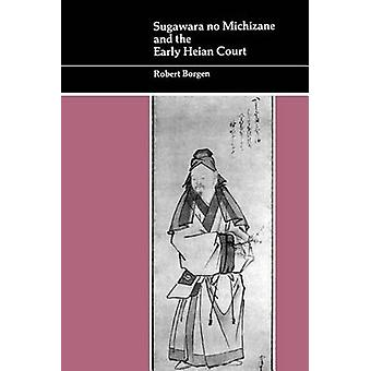 Sugawara no Michizane and the Early Heian Court von Borgen & Robert