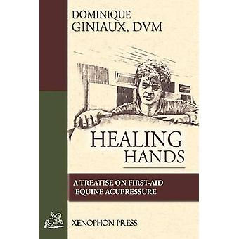 Healing Hands A Treatise on FirstAid Equine Acupressure by Giniaux & D.V.M. & Dominique