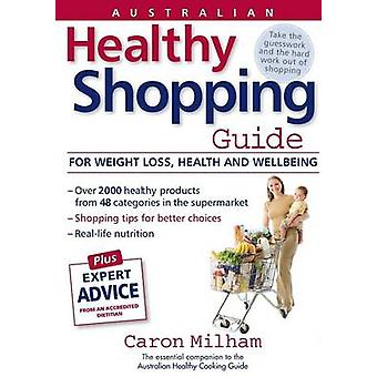 Australian Healthy Shopping Guide by Milham & Caron