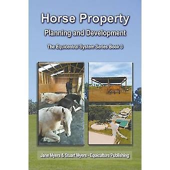 Horse Property Planning and Development The Equicentral System Series Book 3 by Myers & Jane