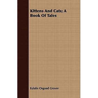 Kittens And Cats A Book Of Tales by Grover & Eulalie Osgood