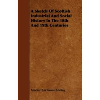 A Sketch of Scottish Industrial and Social History in the 18th and 19th Centuries by Stirling & Amelia Hutchinson