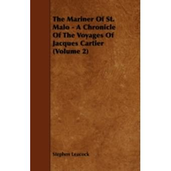 The Mariner of St. Malo  A Chronicle of the Voyages of Jacques Cartier Volume 2 by Leacock & Stephen